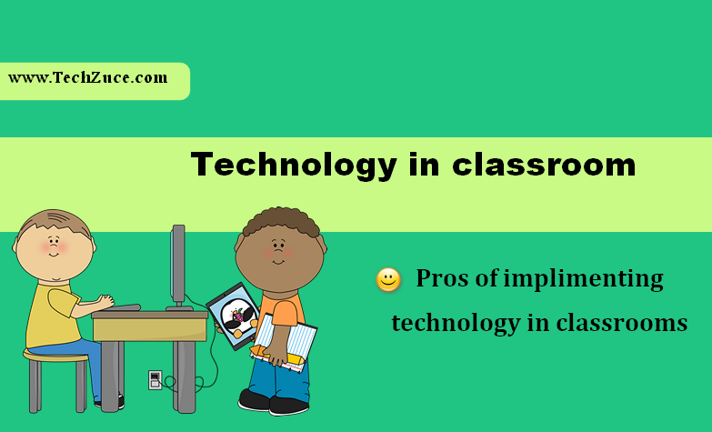 Technology in classroom: Pros of technology for students