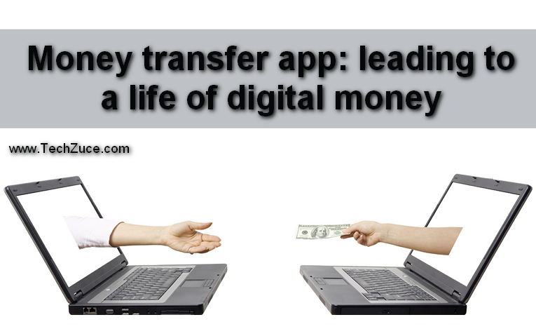 Money transfer app: leading to a life of digital money