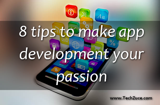 8 tips to make app development your passion