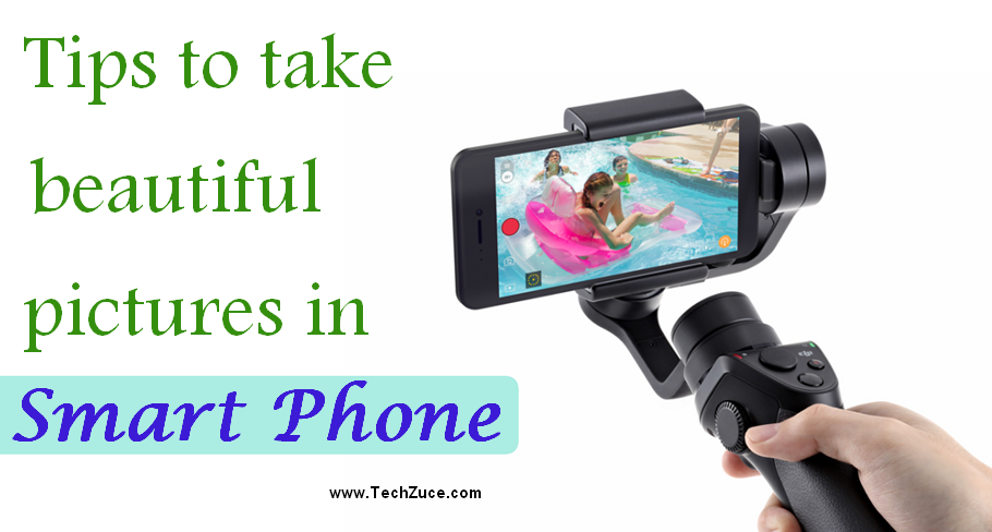 Tips to take beautiful pictures in your Smart Phone